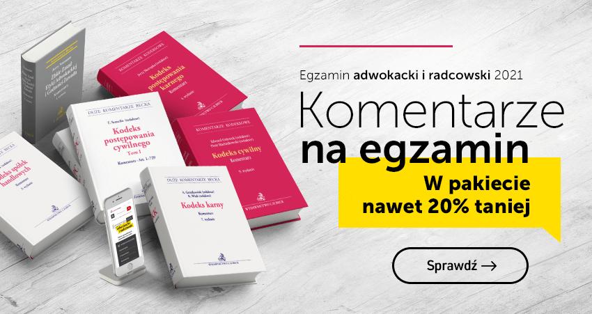 Komentarze na egzamin adwokacki i radcowski 2021