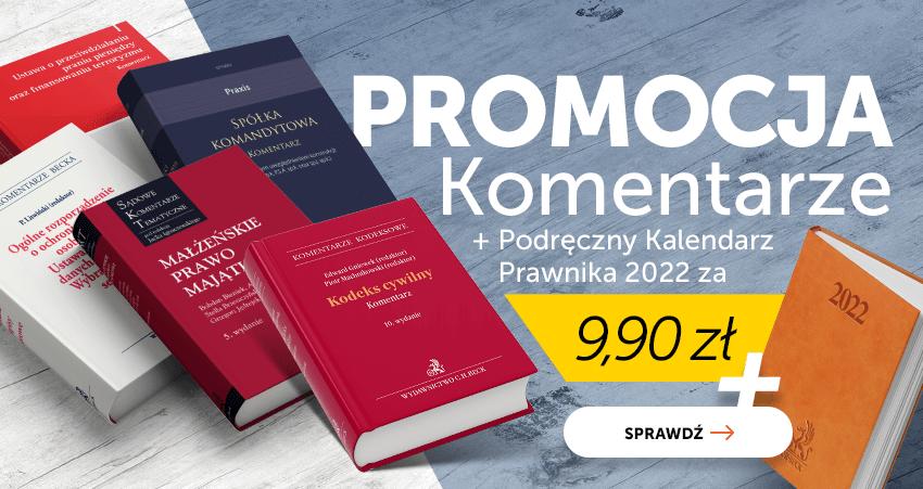Komentarze prawnicze z Podręcznym Kalendarzem Prawnika 2022 za 9,90 zł