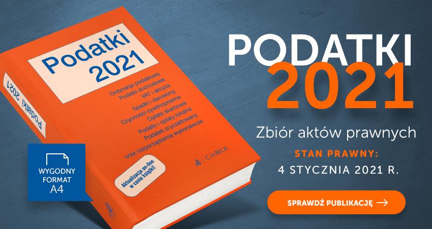 Podatki 2021. Zbiór aktów prawnych