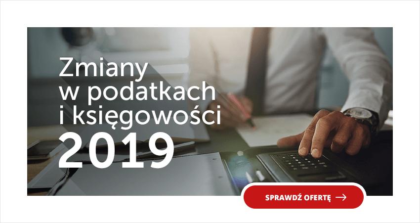 Zmiany w podatkach i księgowości 2019