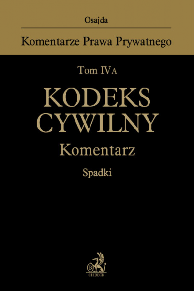 Tom IV A. Kodeks cywilny. Komentarz. Spadki
