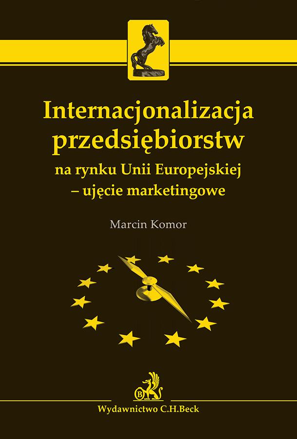 Internacjonalizacja przedsiębiorstw na rynku Unii Europejskiej - ujęcie marketingowe