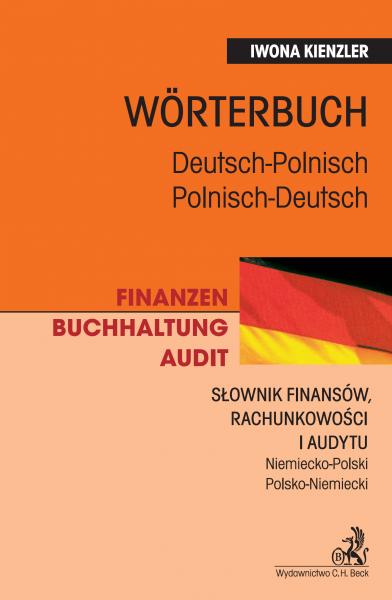 Finanzen. Buchhaltung. Audit. Wörterbuch. Polnisch-Deutsch, Deutsch-Polnisch. Słownik finansów, rachunkowości i audytu. Niemiecko-polski, polsko-niemiecki