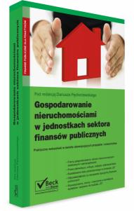 Gospodarowanie nieruchomościami w jednostkach sektora finansów publicznych. Praktyczne wskazówki w świetle obowiązujących przepisów i orzecznictwa