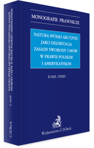 Natura spółki akcyjnej jako delimitacja zasady swobody umów w prawie polskim i amerykańskim