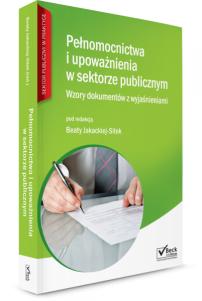 Pełnomocnictwa i upoważnienia w sektorze publicznym. Wzory dokumentów z wyjaśnieniami + Płyta CD