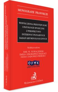 Współczesna przestępczość i patologie społeczne z perspektywy interdyscyplinarnych badań kryminologicznych