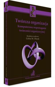 Twórcza organizacja. Komputerowe wspomaganie twórczości organizacyjnej