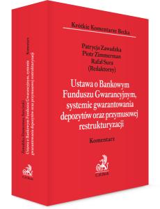 Ustawa o Bankowym Funduszu Gwarancyjnym, systemie gwarantowania depozytów oraz przymusowej restrukturyzacji. Komentarz