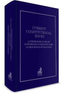 Current Constitutional Issues. A Jubilee Book on the 40th Anniversary of Scientific Work of Prof. Bogusław Banaszak