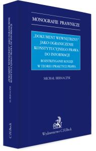 Dokument wewnętrzny jako ograniczenie konstytucyjnego prawa do informacji. Rozstrzyganie kolizji w teorii i praktyce prawa