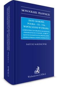 Dane osobowe: Polska – UE – USA. Współczesne wyzwania. Administracyjnoprawne zagadnienia odpowiedniości poziomu ochrony danych osobowych na przykładzie amerykańskiego prawa federalnego