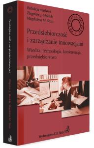 Przedsiębiorczość i zarządzanie innowacjami. Wiedza, technologia, konkurencja, przedsiębiorstwo