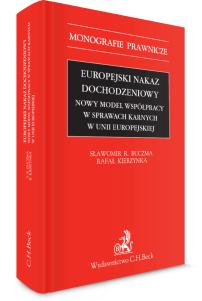 Europejski nakaz dochodzeniowy. Nowy model współpracy w sprawach karnych w Unii Europejskiej