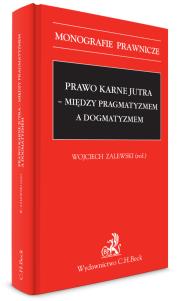 Prawo karne jutra - między pragmatyzmem a dogmatyzmem