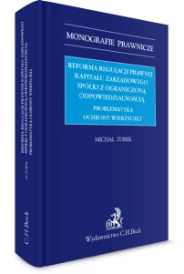 Reforma regulacji prawnej kapitału zakładowego spółki z ograniczoną odpowiedzialnością. Problematyka ochrony wierzycieli