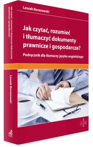 Jak czytać, rozumieć i tłumaczyć dokumenty prawnicze i gospodarcze? Podręcznik dla tłumaczy języka angielskiego