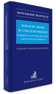 Pewność prawa w Unii Europejskiej. Pomiędzy autonomią jednostki a skutecznością prawa UE