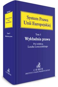 Wykładnia prawa Unii Europejskiej. System Prawa Unii Europejskiej. Tom 3
