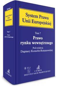 Prawo rynku wewnętrznego. System Prawa Unii Europejskiej. Tom 7