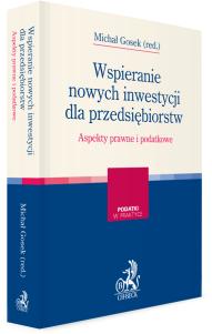 Wspieranie nowych inwestycji dla przedsiębiorstw. Aspekty prawne i podatkowe