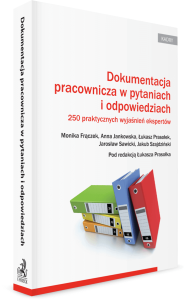 Dokumentacja pracownicza w pytaniach i odpowiedziach. 250 praktycznych wyjaśnień ekspertów