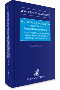 Skutki transgranicznego łączenia się spółek kapitałowych (studium prawnoporównawcze ustawodawstwa polskiego, czeskiego i słowackiego)