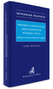 Preambuła Konstytucji Rzeczypospolitej Polskiej z 1997 r. Aksjologiczne podstawy prawa