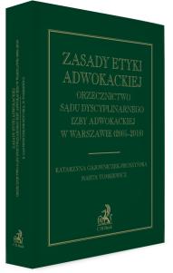 Zasady etyki adwokackiej. Orzecznictwo Sądu Dyscyplinarnego Izby Adwokackiej w Warszawie (2005-2018)