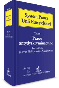 Prawo antydyskryminacyjne. System Prawa Unii Europejskiej. Tom. VI