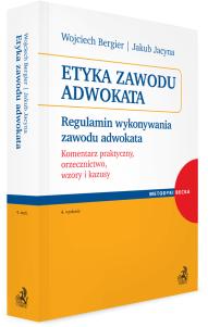 Etyka zawodu adwokata. Regulamin wykonywania zawodu adwokata. Komentarz praktyczny, orzecznictwo, wzory i kazusy