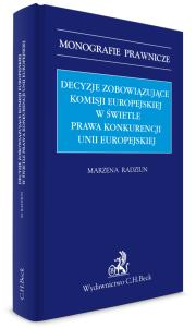 Decyzje zobowiązujące Komisji Europejskiej w świetle prawa konkurencji Unii Europejskiej