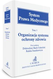 Organizacja systemu ochrony zdrowia. System Prawa Medycznego. Tom 3