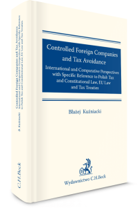 Controlled Foreign Companies (CFC) and Tax Avoidance: International and Comparative Perspectives with Specific Reference to Polish Tax and Constitutional Law, EU Law and Tax Treaties