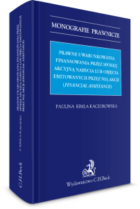 Prawne uwarunkowania finansowania przez spółkę akcyjną nabycia lub objęcia emitowanych przez nią akcji (financial assistance)