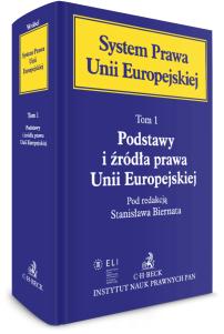 Podstawy i źródła prawa Unii Europejskiej. System Prawa Unii Europejskiej. Tom I