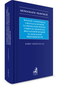 Wolność gospodarcza a regulacja rynków na przykładzie wpływu unijnych i krajowych regulatorów rynków na działalność przedsiębiorców