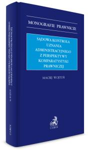 Sądowa kontrola uznania administracyjnego z perspektywy komparatystyki prawniczej