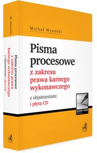 Pisma procesowe z zakresu prawa karnego wykonawczego z objaśnieniami i płytą CD