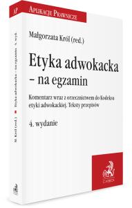 Etyka adwokacka - na egzamin. Komentarz wraz z orzecznictwem do Kodeksu etyki adwokackiej. Teksty przepisów