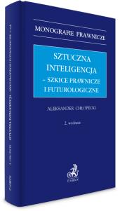 Sztuczna inteligencja – szkice prawnicze i futurologiczne