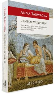Cenzor w sypialni. Urzędnicza kontrola moralności w życiu rodzinnym Rzymian okresu republiki