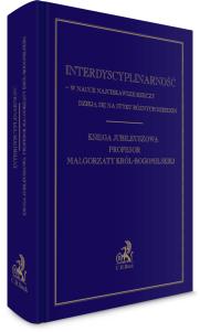 Interdyscyplinarność – w nauce najciekawsze rzeczy dzieją się na styku różnych dziedzin. Księga Jubileuszowa Profesor Małgorzaty Król-Bogomilskiej