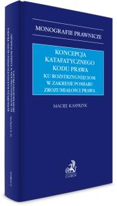 Koncepcja katafatycznego kodu prawa. Ku rozstrzygnięciom w zakresie pomiaru zrozumiałości prawa