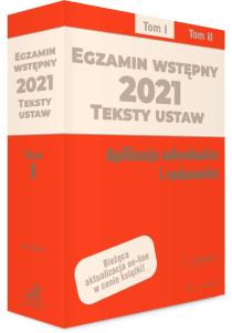 Egzamin wstępny 2021. Teksty ustaw. Aplikacja adwokacka i radcowska. Tom I