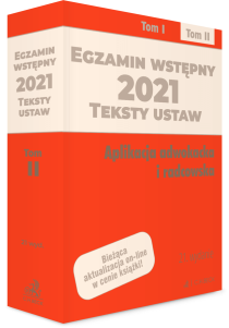 Egzamin wstępny 2021. Teksty ustaw. Aplikacja adwokacka i radcowska. Tom II