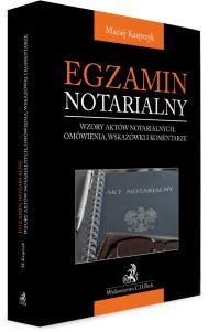 Egzamin notarialny 2021. Wzory aktów notarialnych, omówienia, wskazówki i komentarze