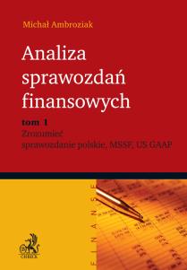 Analiza sprawozdań finansowych. Tom 1. Zrozumieć sprawozdanie polskie, MSSF, US, GAAP