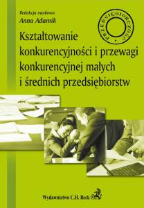 Kształtowanie konkurencyjności i przewagi konkurencyjnej małych i średnich przedsiębiorstw