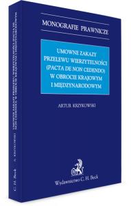 Umowne zakazy przelewu wierzytelności (Pacta de non cedendo) w obrocie krajowym i międzynarodowym